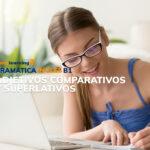 Gramática: Adjetivos comparativos y superlativos